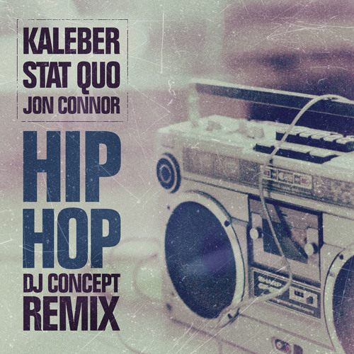 Kaleber, Stat Quo, Jon Connor- Hip Hop (DJ Concept Remix)
