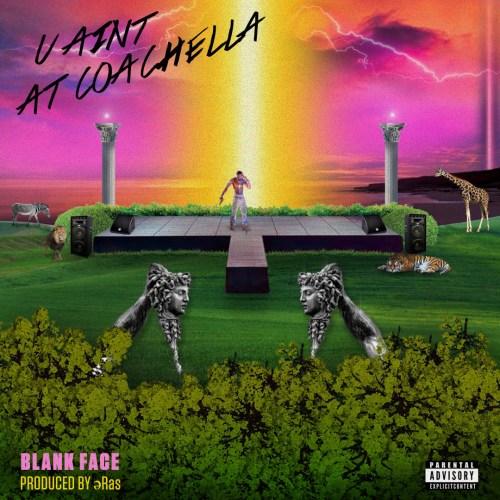 Blank Face - U Ain't At Coachella
