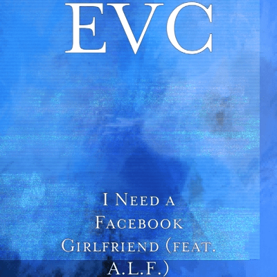 "EVC (@EVCMusic) F/ A.L.F.  - ""I Need A Facebook Girlfriend"""