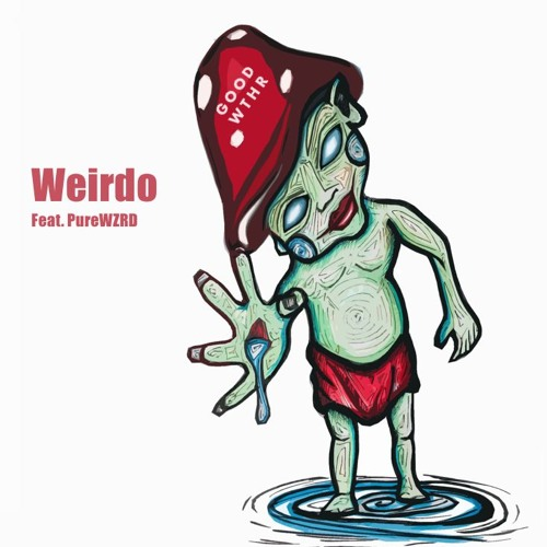 GOOD WTHR (@GOODWTHRMusic) F/ PureWZRD (@PureWZRD) - Weirdo