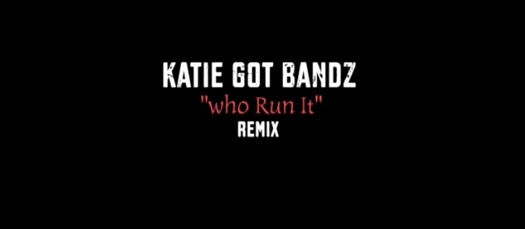"Katie Got Bandz (@KatieGotBandz) - ""Who Run It"" Remix 