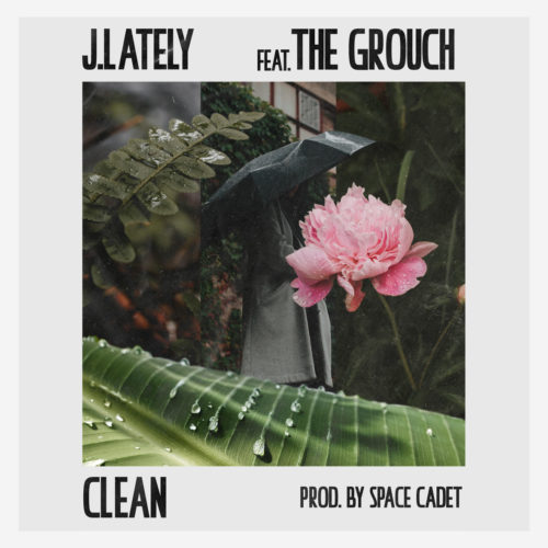 "J. Lately (@justlately) F/ The Grouch (@TheGrouch) - ""Clean"" 
