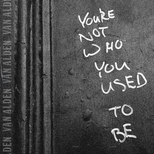 Van Alden – You're Not What You Used To Be