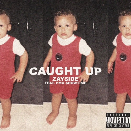"Zayside (@Zayside) f/ PMO $howtime – ""Caught Up"""