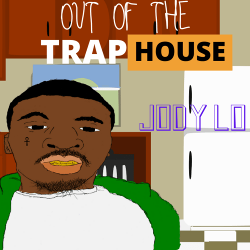 "Jody Lo (@9lackLoJody) – ""Out of the Trap House"" EP"