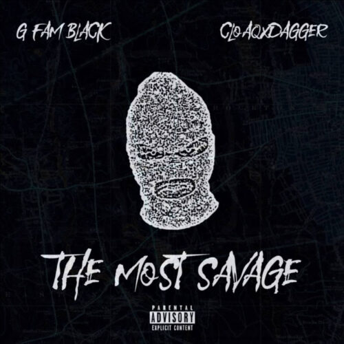 "G Fam Black (@GFamThePirate) & CLOAQ&DAGGER (@CLOAQxDAGGER) – ""The Most Savage"" (Project)"