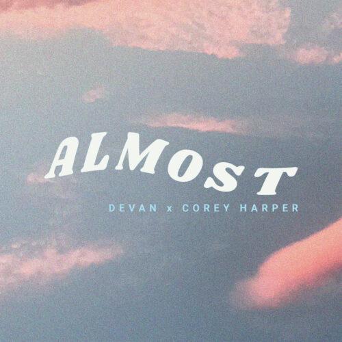 "Devan (@itsdevanmusic) F/ Corey Harper (@coreyharp) – ""Almost"""