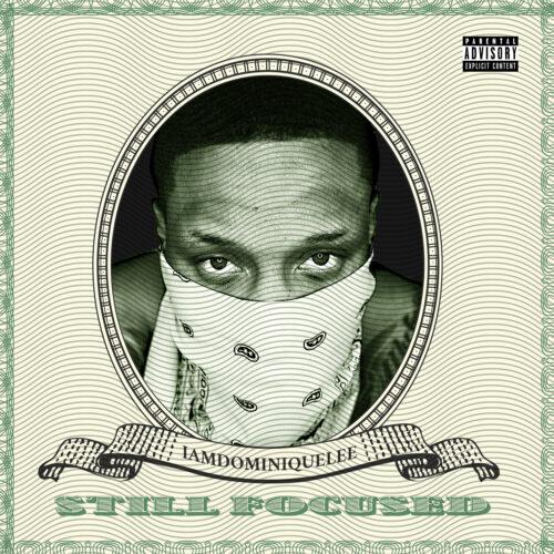 """Iamdominiquelee (@IAMDOMINIQUELEE) – """"Still Focused"""" (Album)"""