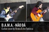 """D.A.M.A. – """"NÃO DÁ"""" – GUITAR COVER BY BRUNA E IVO FONSECA"""
