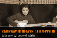 STAIRWAY TO HEAVEN – GUITAR COVER BY FRANCISCO COUTINHO