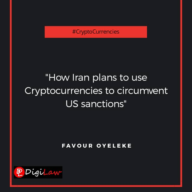 How Iran plans to use Cryptocurrencies to circumvent sanctions DigiLaw Favour Oyeleke