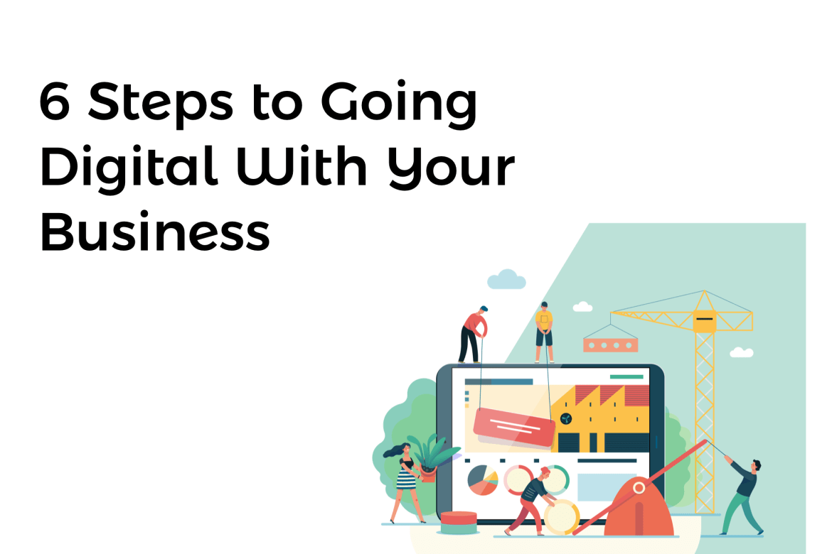 6 Steps to Going Digital With Your Business