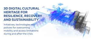 3D DIGITAL CULTURAL HERITAGE FOR RESILIENCE, RECOVERY AND SUSTAINABILITY Initiatives, technologies and policies for overcoming mobility and access limitations during and after the crisis
