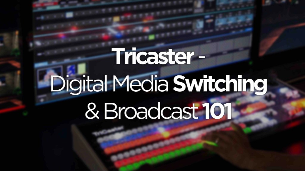Tricaster-Digital-Media-Switching-&-Broadcast-101