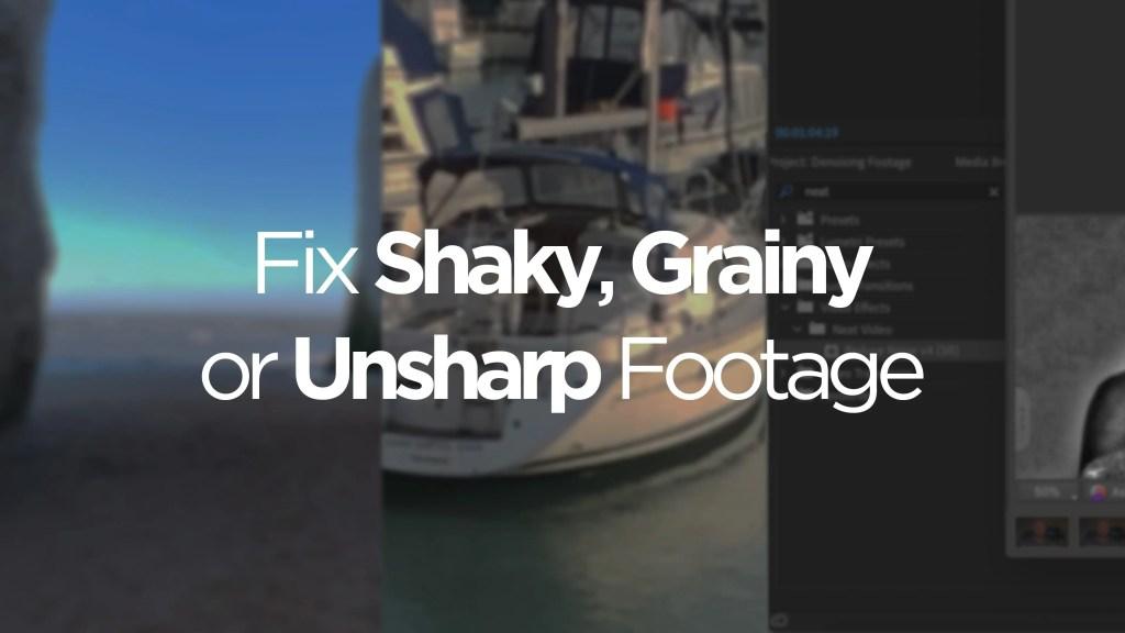 Fix, Shaky, Grainy or Unsharp Footage