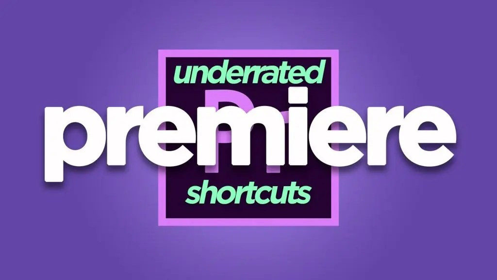 Underrated Premiere Shortcuts