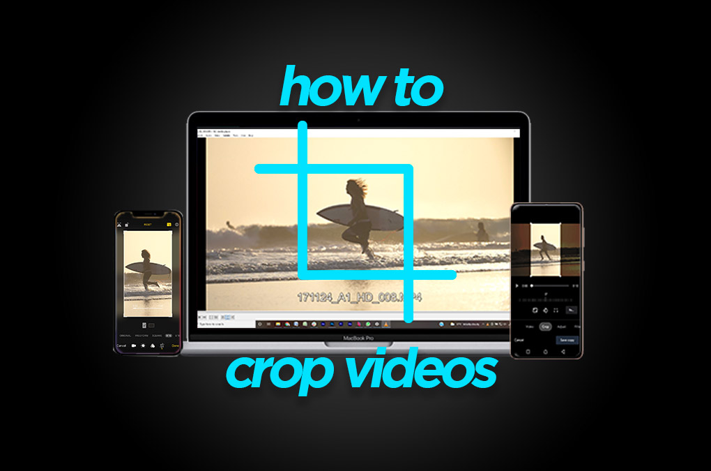 How to Crop Videos Mac Windows Android iOS