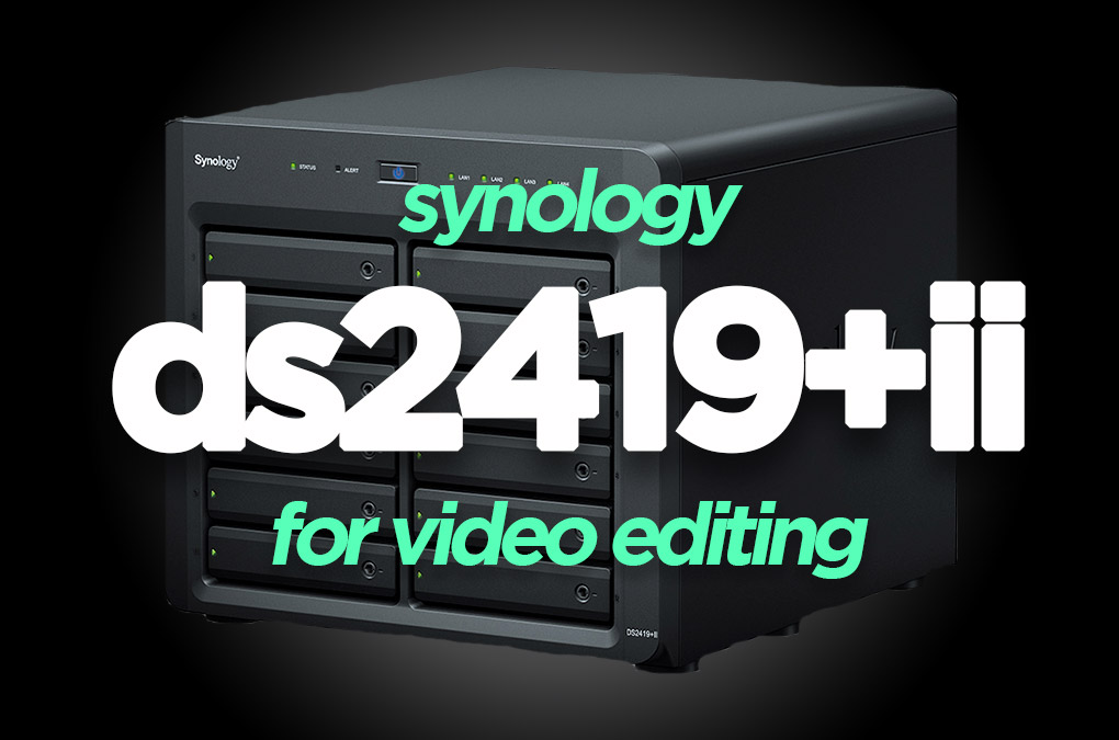 Synology DS2419+II Video Editing