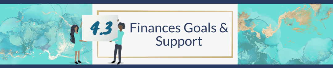 4.3 Finances Goals & Support