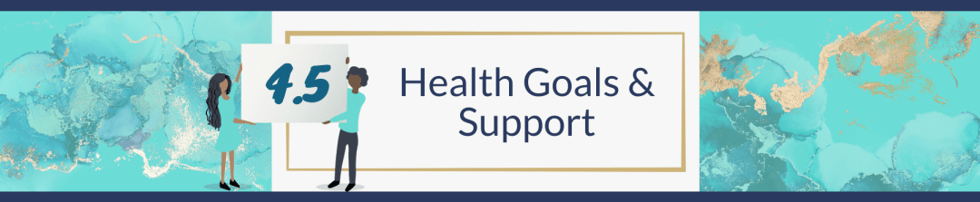 4.5 Health Goals & Support