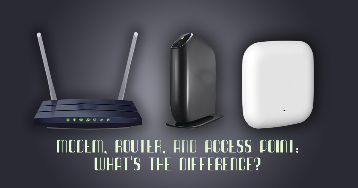 Modem, Router and Access Point: What's the Difference?