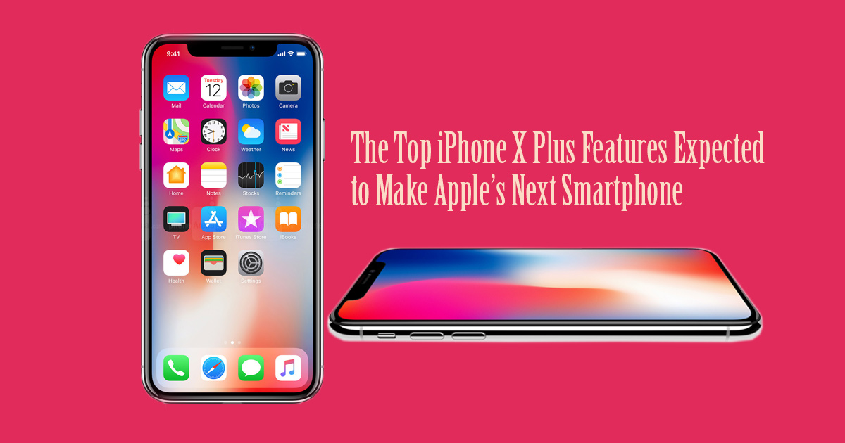 The Top iPhone X Plus Features Expected