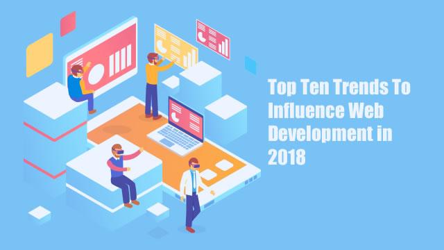 Top Ten Trends To Influence Web Development in 2018