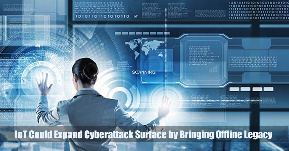 IoT Could Expand Cyberattack Surface by Bringing Offline Legacy
