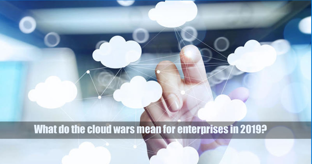 What do the cloud wars mean for enterprises in 2019?