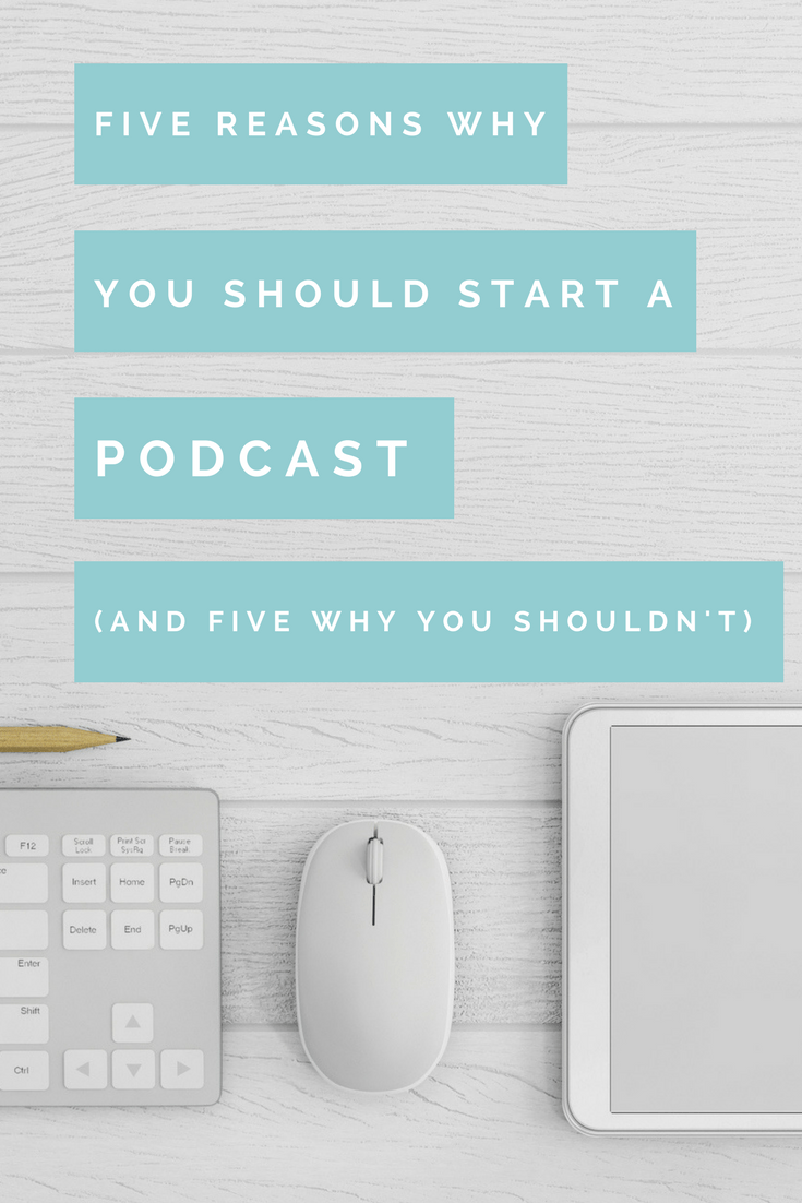 5 reasons to start a podcast (and 5 not to)