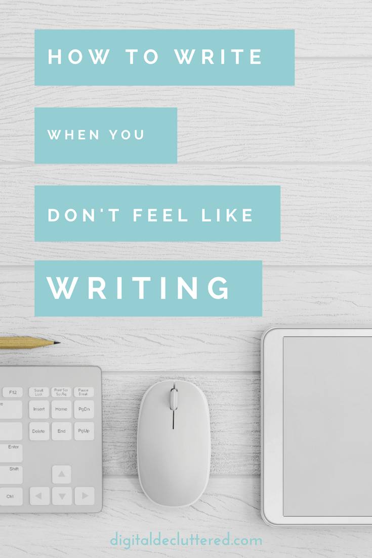 How to write when you don't feel like writing