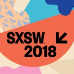 3 Reasons why SXSW 2018 is Magical
