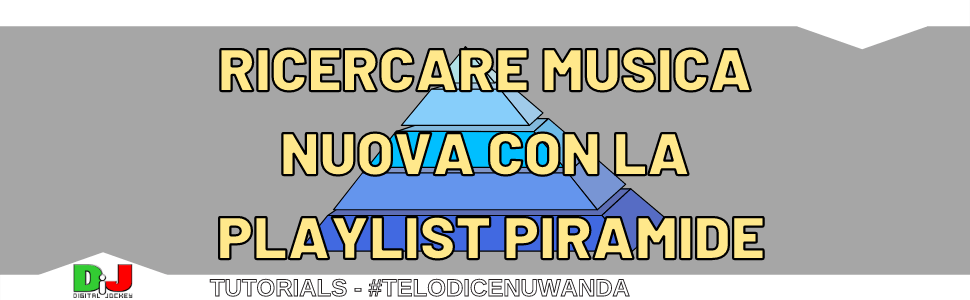 La playlist Piramide: come costruire una collezione musicale da DJ in maniera professionale