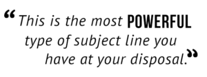 """""""This is the most powerful type of subject line you have at your disposal."""""""