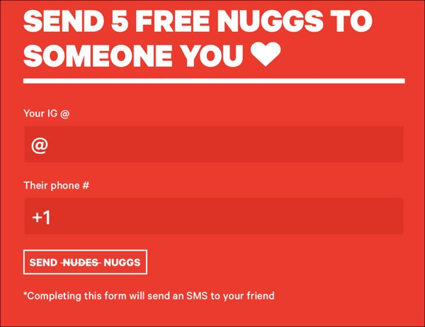 an welcome sign up offer to send 5 free nuggs to someone you heart, where you input your instagram tag and your friend's phone number