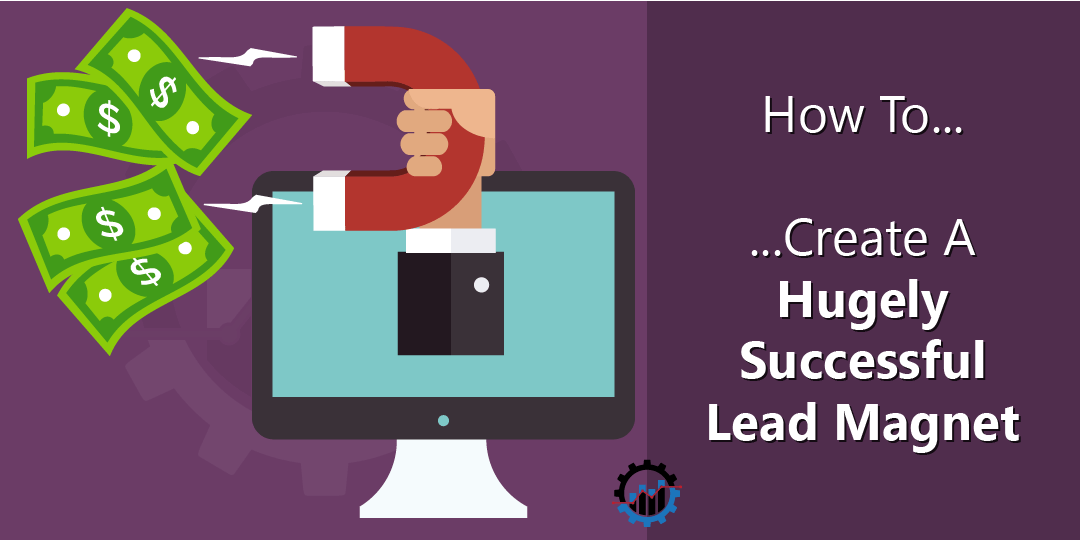 How to Create a Hugely Successful Lead Magnet