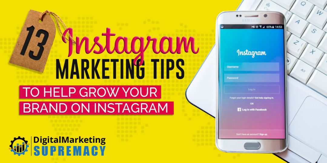 13 Instagram Marketing Tips To Help Grow Your Brand