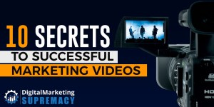 10 Secrets To Successful Marketing Videos