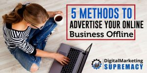 5 Methods to Advertise Your Online Business Offline