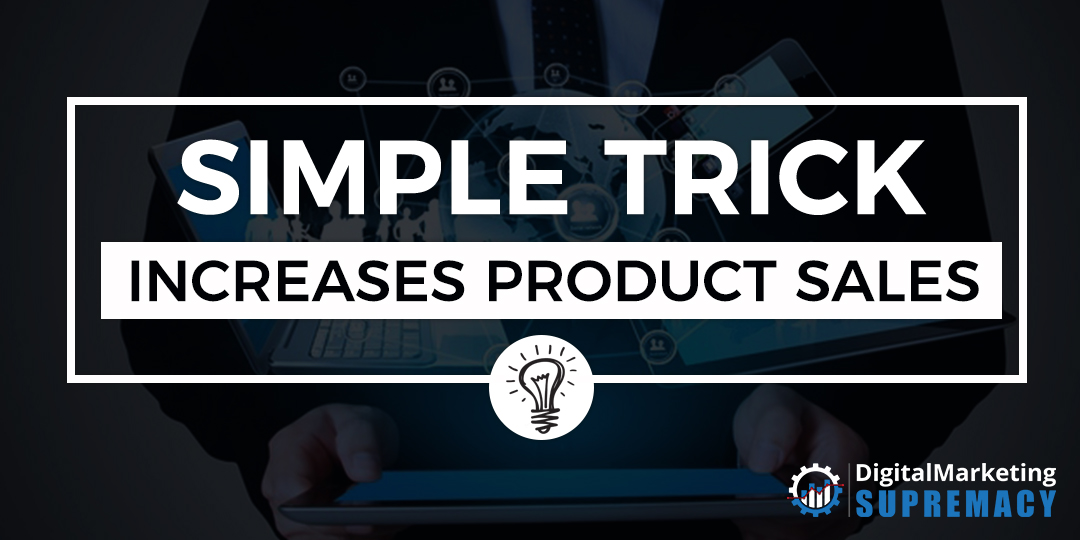 Simple Trick Increases Product Sales