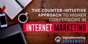 The Counter Intuitive Approach to Higher Conversions in Internet Marketing