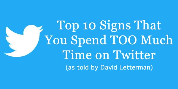 David Letterman Top 10 Signs You Spend Too Much Time on Twitter