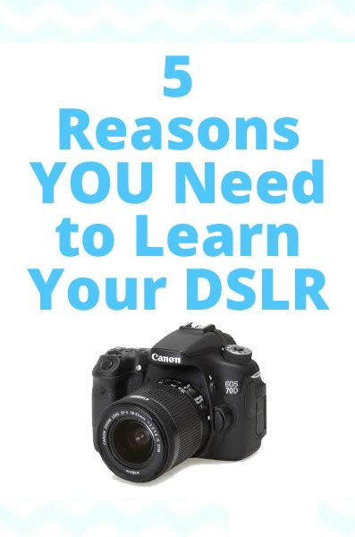 5 Reasons to Learn Your DSLR
