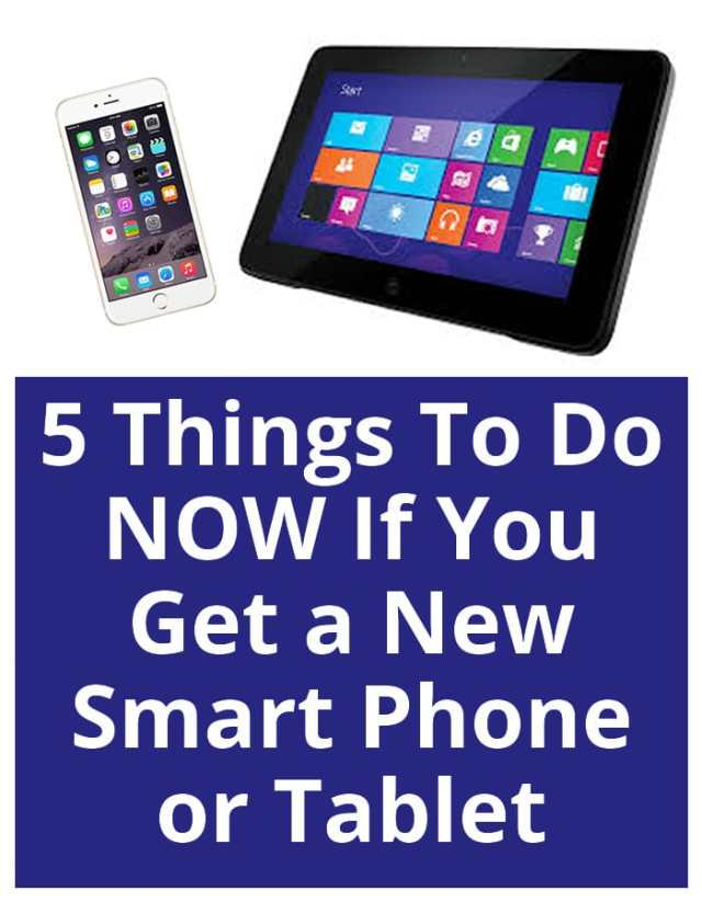 5 Things to Do NOW If You Get a New Smart Phone or Tablet