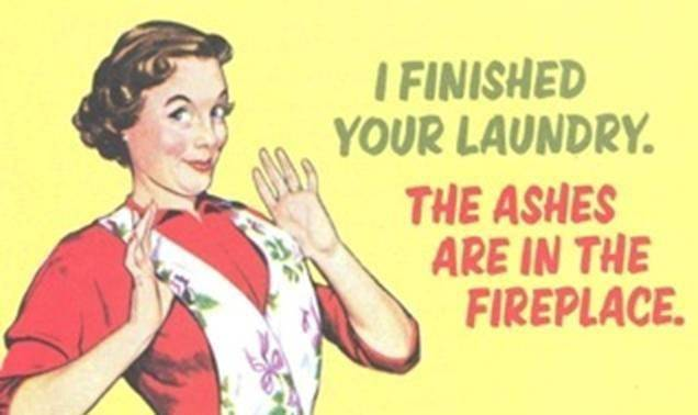 burn laundry graphic - i finished you laundry the ashes are in the fireplace