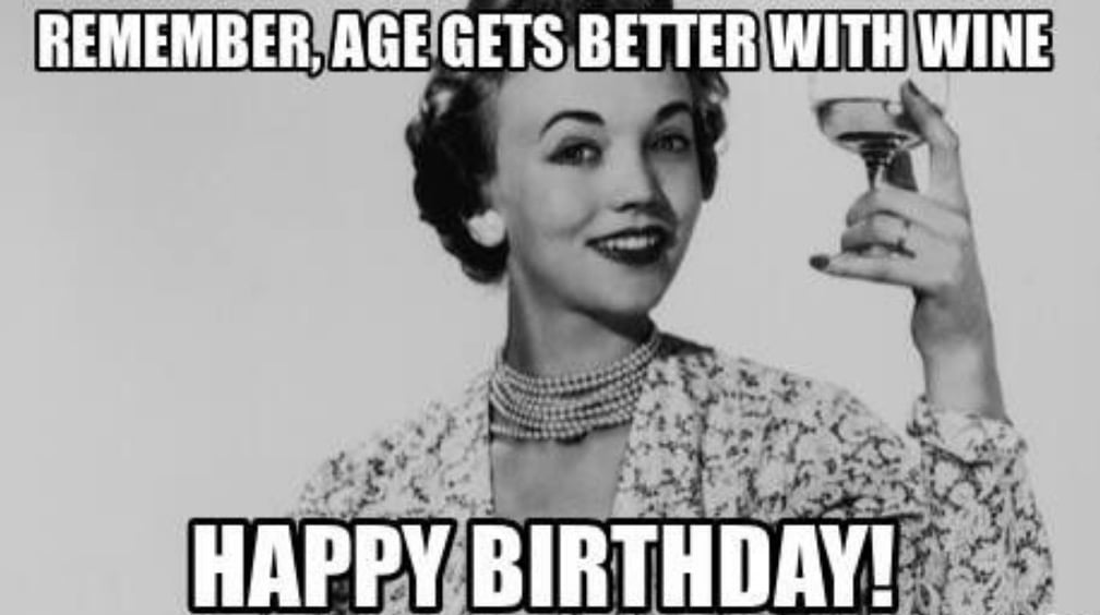 like wine we get better with age - happy birthday meme wine