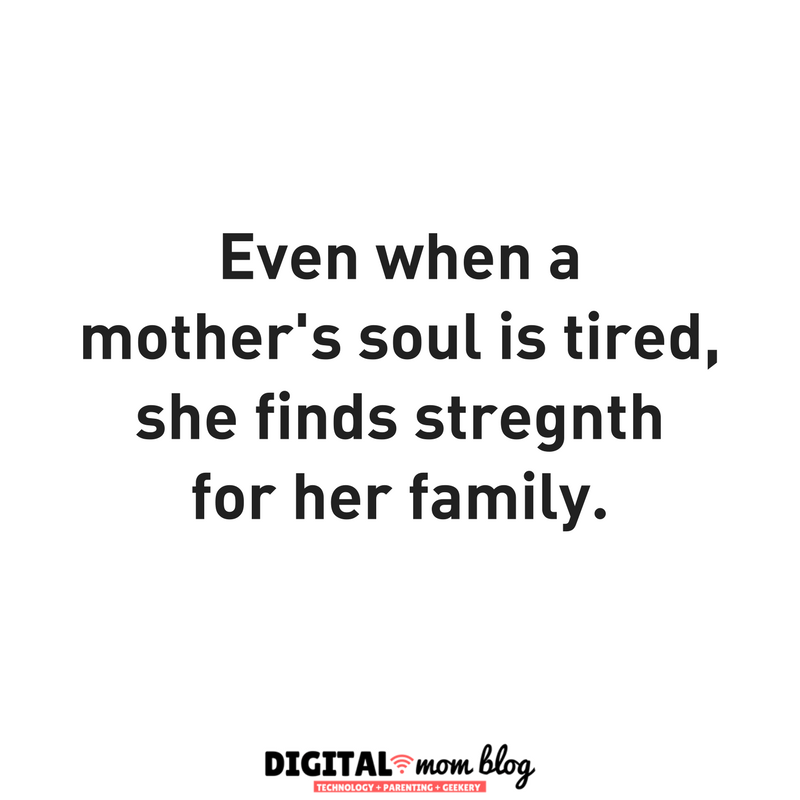 Even when a mother's soul is tired, she finds strength for her family. - motherhood quotes