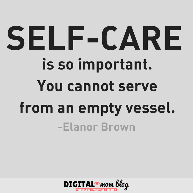 Self care is so important. You cannot serve from an empty vessel. - Elanor Brown Inspirations for Moms