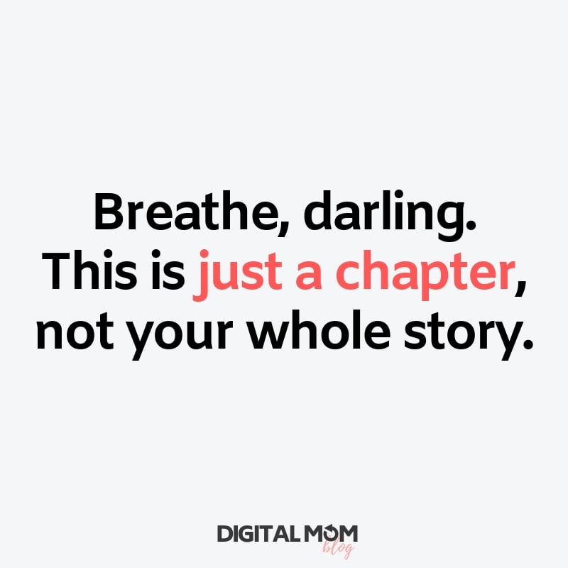 breathe darling this is just a chapter not your whole story