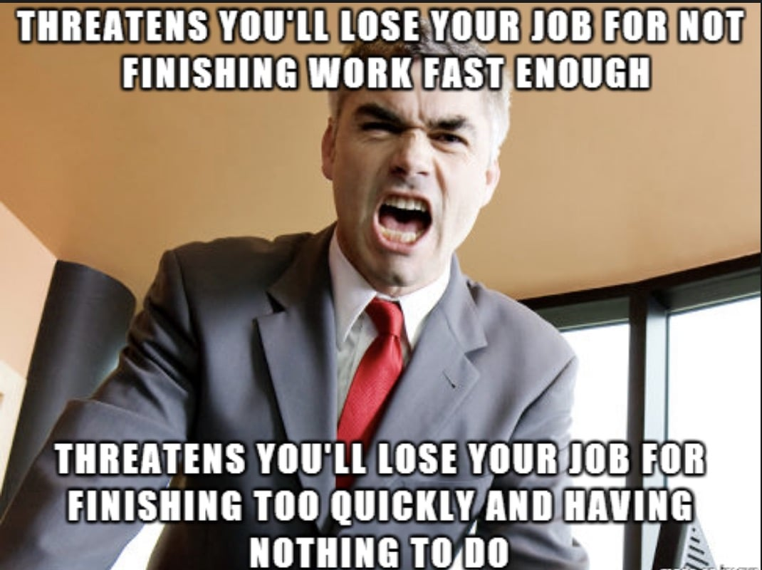 Work Meme - A bad boss - threatens you'll lose your job not finishing work fast enough
